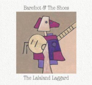 Barefoot & The Shoes - Lalaland Laggard